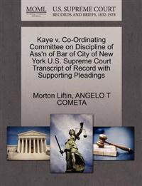 Kaye V. Co-Ordinating Committee on Discipline of Ass'n of Bar of City of New York U.S. Supreme Court Transcript of Record with Supporting Pleadings