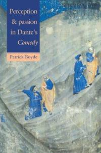 Perception and Passion in Dante's Comedy