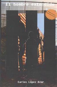 El Hombre Extendido: Premio del Certamen Literario Chicano (Uci), 1986