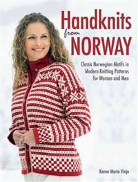 Handknits from Norway: Classic Norwegian Motifs in Modern Knitting Patterns for Women and Men