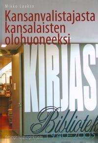 Kansanvalistajasta kansalaisten olohuoneeksi : Helsingin kaupunginkirjasto 1940-2005