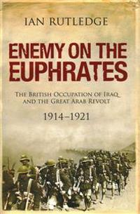 Enemy on the euphrates - the british occupation of iraq and the great arab