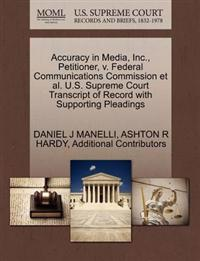 Accuracy in Media, Inc., Petitioner, V. Federal Communications Commission et al. U.S. Supreme Court Transcript of Record with Supporting Pleadings