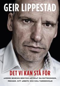 Det vi kan stå för : Anders Breiviks advokat om rättegången, pressen, sitt