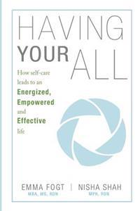 Having Your All: How Self-Care Leads to an Energized, Empowered and Effective Life