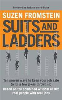 Suits and Ladders 5 X 8: Ten Proven Ways to Keep Your Job Safe (with a Few Jokes Thrown In)