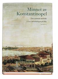 Minnet av Konstantinopel : den osmansk-turkiska 1700-talssamlingen på Biby