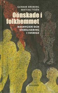 Oönskade i folkhemmet : rashygien och sterilisering i Sverige