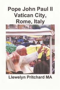 Pope John Paul II Vatican City, Rome, Italy - Llewelyn Pritchard   Inprintwriters.org