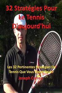 32 Strategies Pour Le Tennis D'Aujourd'hui: Les 32 Pertinentes Strategies de Tennis Que Vous Devez Savoir