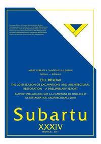 Tell Beydar. the 2010 Season of Excavations and Architectural Restoration - A Preliminary Report: Rapport Preliminaire Sur La Campagne de Fouilles Et