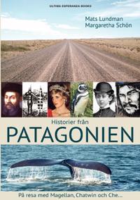 Historier från Patagonien : På resa med Magellan, Chatwin och Che...