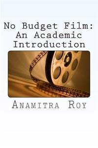 No Budget Film: An Academic Introduction