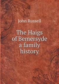 The Haigs of Bemersyde a Family History