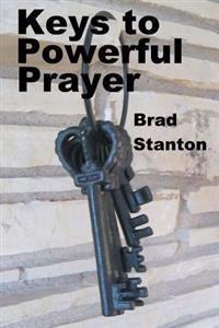 Keys to Powerful Prayer: Biblical Steps to Effective Prayer