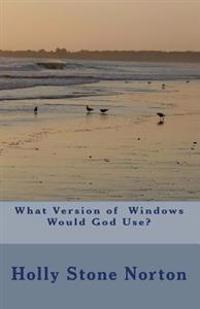 What Version of Windows Would God Use?