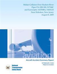 Aircraft Accident Summary Report: Midair Collision Over Hudson Riverpiper Pa-32r-300, N71mc Andeurocopter As350ba, N401lh Near Hoboken, New Jersey Aug