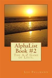 Alphalist Book #2: The A-Z Game of Lists.