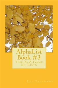 Alphalist Book #3: The A-Z Game of Lists