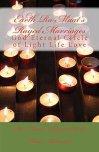 Earth Ra Maat's Rayed Marriages: God Eternal Circle of Light Life Love