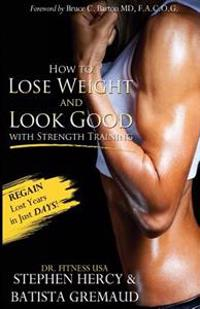 How to Lose Weight and Look Good with Strength Training