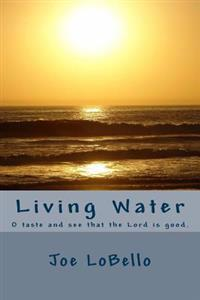 Living Water: O Taste and See That the Lord Is Good.