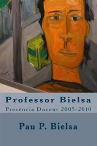Professor Bielsa: Presencia Docent 2005-2010