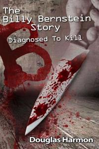 Diagnosed to Kill: The Billy Bernstein Story