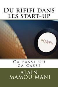Du Rififi Dans Les Start-Up: CA Passe Ou CA Casse