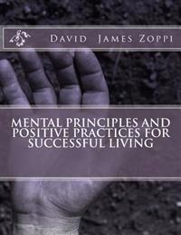 Mental Principles and Positive Practices for Successful Living