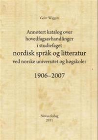 Annotert katalog over hovedfagsavhandlinger i studiefaget nordisk språk og litteratur ved norske universitet og høgskoler 1906-2007