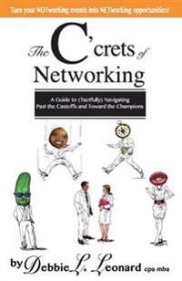 The C'Crets of Networking: A Guide to (Tactfully) Navigating Past the Castoffs and Toward the Champions