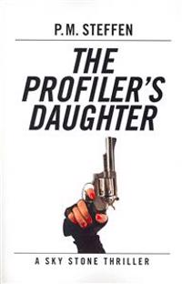 The Profiler's Daughter: A Sky Stone Thriller