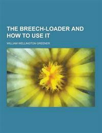 The Breech-Loader and How to Use It