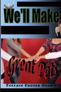 We'll Make Great Pets