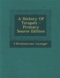 A History Of Tirupati - Primary Source Edition