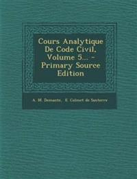Cours Analytique De Code Civil, Volume 5... - Primary Source Edition
