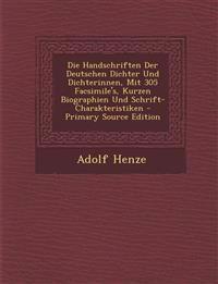 Die Handschriften Der Deutschen Dichter Und Dichterinnen, Mit 305 Facsimile's, Kurzen Biographien Und Schrift-Charakteristiken