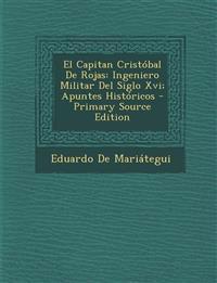 El Capitan Cristóbal De Rojas: Ingeniero Militar Del Siglo Xvi; Apuntes Históricos