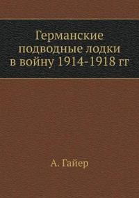 Germanskie Podvodnye Lodki V Vojnu 1914-1918 Gg