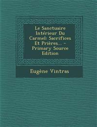 Le Sanctuaire Intérieur Du Carmel: Sacrifices Et Prières... - Primary Source Edition