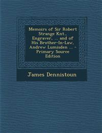 Memoirs of Sir Robert Strange Knt., Engraver, ... and of His Brother-In-Law, Andrew Lumisden ...