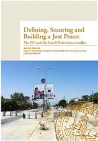 Defining, securing and building a just peace : the EU and the Israeli-Palestinian conflict
