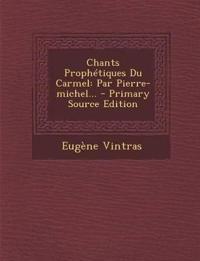 Chants Prophétiques Du Carmel: Par Pierre-michel...
