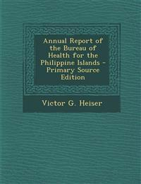 Annual Report of the Bureau of Health for the Philippine Islands