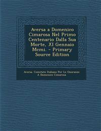 Aversa a Domenico Cimarosa Nel Primo Centenario Dalla Sua Morte, XI Gennaio Mcmi.
