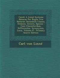 Caroli A Linné Systema Naturae Per Regna Tria Naturae: Secundum Classes, Ordines, Genera, Species : Cum Characteribus, Differentiis, Synonymis, Locis,