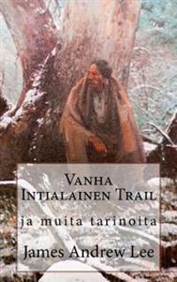 Vanha Intialainen Trail Ja Muita Tarinoita