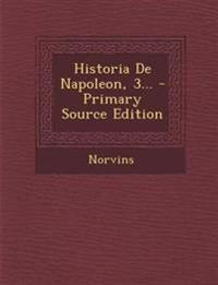 Historia De Napoleon, 3... - Primary Source Edition