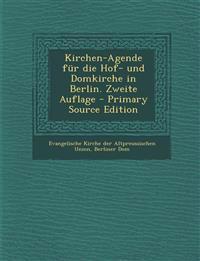 Kirchen-Agende für die Hof- und Domkirche in Berlin. Zweite Auflage - Primary Source Edition